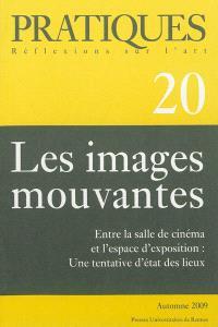 Pratiques. n° 20, Les images mouvantes : entre la salle de cinéma et l'espace d'exposition, une tentative d'état des lieux
