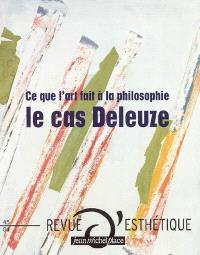 Revue d'esthétique. n° 45, Ce que l'art fait à la philosophie : le cas Deleuze