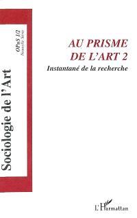 Sociologie de l'art, Opus. n° 1 (2003), Au prisme de l'art 2 : instantané de la recherche