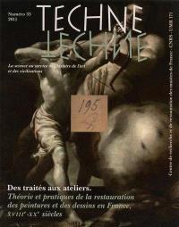 Techné. n° 33, Des traités aux ateliers : théories et pratiques de la restauration des peintures et des dessins en France, XVIIIe-XXe siècles