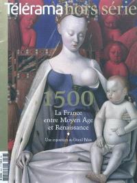 Télérama, hors série, 1500, la France entre Moyen Age et Renaissance : une exposition au Grand Palais