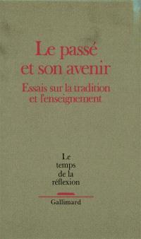 Temps de la réflexion (Le). n° 6, Le Passé et son avenir : essais sur la tradition et l'enseignement