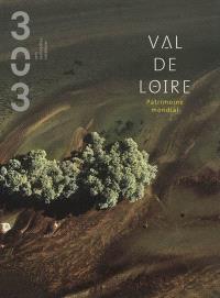 Trois cent trois-Arts, recherches et créations. n° 121, Val de Loire : patrimoine mondial