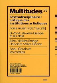 Multitudes. n° 28, L'extradisciplinaire : critique des institutions artistiques