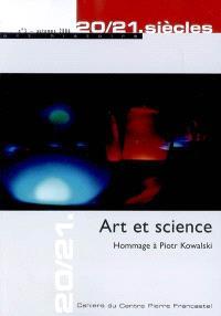 Vingt-vingt et unième siècles. n° 3, Art et science : hommage à Piotr Kowalski