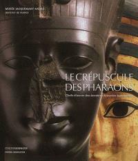 Le crépuscule des pharaons : chefs-d'oeuvre des dernières dynasties égyptiennes : exposition, Paris, Musée Jacquemart-André, 23 mars-23 juillet 2012