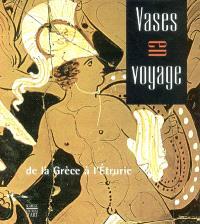 Vases en voyage, de la Grèce à l'Etrurie : exposition, Nantes, musée Dobrée, 23 janv.-20 juin 2004