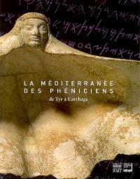 La Méditerranée des Phéniciens : de Tyr à Carthage : exposition, Paris, Institut du monde arabe, 6 novembre 2007-20 avril 2008