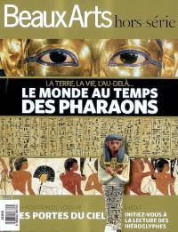Le monde au temps des pharaons : la terre, la vie, l'au-delà...