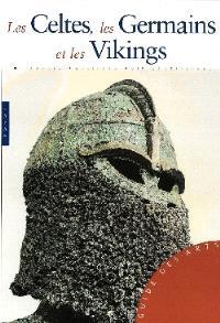 Les Celtes, les Germains et les Vikings : pouvoir, religion, vie quotidienne