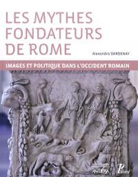 Les mythes fondateurs de Rome : images et politique dans l'Occident romain