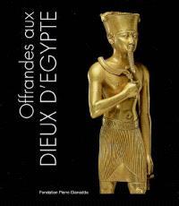 Offrandes aux dieux d'Egypte : exposition, Martigny, Fondation Pierre Gianadda, 17 mars-8 juin 2008