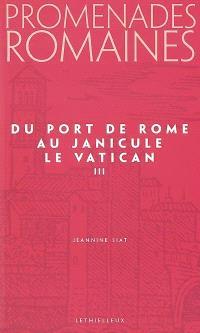 Promenades romaines. Volume 3, Du port de Rome au Janicule *** Le Vatican