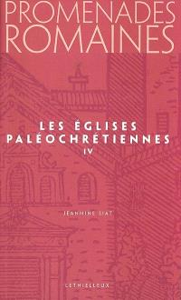 Promenades romaines. Volume 4, Les églises paléochrétiennes