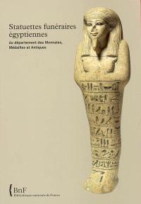 Statuettes funéraires égyptiennes du Département des monnaies, médailles et antiques