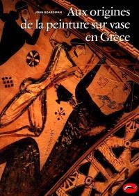Aux origines de la peinture sur vase en Grèce