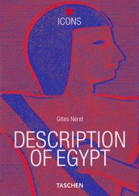 Description of Egypt : Napoleon and the Pharaohs = Beschreibung Ägyptens - Description de l'Égypte