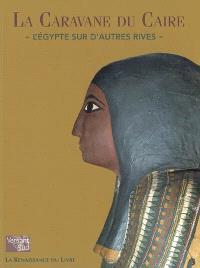 La caravane du Caire : l'Egypte sur d'autres rives : exposition à la Salle Saint-Georges, Musée de l'art wallon, Liège, 15 septembre-24 décembre 2006