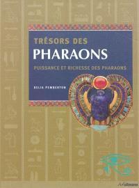 Trésors des pharaons : puissance et richesse des pharaons