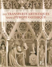 Les transferts artistiques dans l'Europe gothique