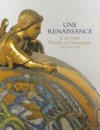 Une renaissance : l'art entre Flandre et Champagne, 1150-1250