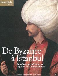 De Byzance à Istanbul : des Grecs aux Ottomans, la gloire de Constantinople