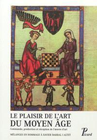 Le plaisir de l'art du Moyen Age : commande, production et réception de l'oeuvre d'art : mélanges en hommage à Xavier Barral i Altet