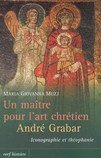 Un maître pour l'art chrétien, André Grabar : iconographie et théophanie
