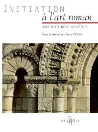 Initiation à l'art roman : architecture et sculpture