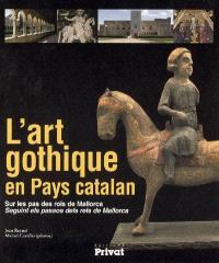 L'art gothique en pays catalan : sur les pas des rois de Mallorca = L'art gotic a Cataluyna nord : seguint els passos dels reis de Mallorca
