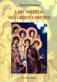 L'art médiéval de l'Orient chrétien : recueil d'études