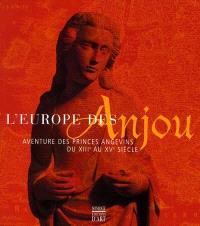 L'Europe des Anjou : aventure des princes angevins du XIIIe au XVe siècle : exposition, Fontevraud, Abbaye royale, 15 juin-16 sept. 2001