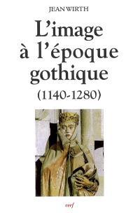 L'image à l'époque gothique : 1140-1280