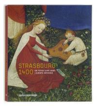 Strasbourg 1400, un foyer d'art dans l'Europe gothique
