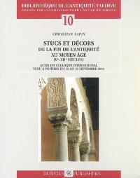 Stucs et décors de la fin de l'Antiquité au Moyen Age (Ve-XIIe siècles) : actes du colloque international tenu à Poitiers du 16 au 19 septembre 2004
