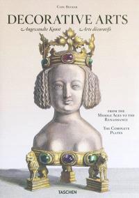 Decorative arts from the Middle Ages to the Renaissance : the complete plates = Angewandte Kunst vom Mittelalter bis zur Renaissance = Arts décoratifs du Moyen Age à la Renaissance