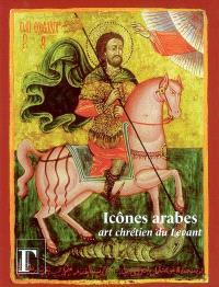 Icônes arabes, art chrétien du Levant : exposition, Institut du monde arabe, 6 mai-17 août 2003