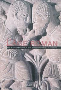 L'âge roman : arts et culture en Poitou et dans les pays charentais : Xe-XIIe siècles