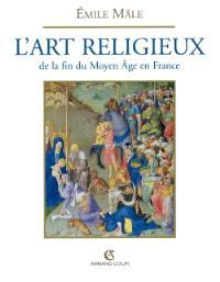 L'art religieux à la fin du Moyen Age en France : étude sur l'iconographie du Moyen Age et sur ses sources d'inspiration