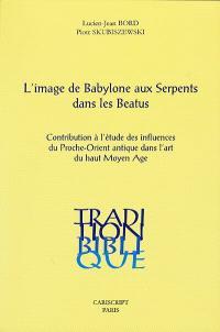 L'image de Babylone aux serpents dans les Beatus : contribution à l'étude des influences du Proche-Orient ancien dans l'art du haut Moyen Age