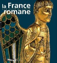 La France romane, du Xe au milieu du XIIe siècle : exposition, Paris, Musée du Louvre, 4 mars-6 juin 2005