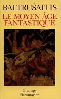 Le Moyen Age fantastique : antiquités et exotismes dans l'art gothique
