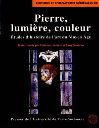 Pierre, lumière, couleurs : études d'histoire de l'art du Moyen Age