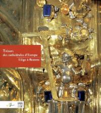 Trésors de cathédrales d'Europe : Liège à Beaune : exposition, Beaune, Hôtel-Dieu, Hospices de Beaune, Musée des Beaux-Arts, Collégiale Notre-Dame, 19 novembre 2005-19 mars 2006
