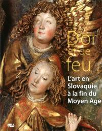 D'or et de feu : l'art en Slovaquie à la fin du Moyen Age : Musée de Cluny-musée national du Moyen Age, 16 septembre 2010-10 janvier 2011