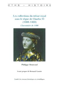 Les collections du trésor royal sous le règne de Charles VI (1380-1422) : l'inventaire de 1400