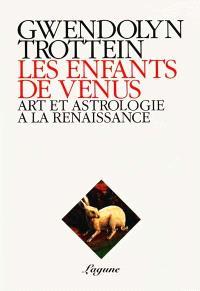Les Enfants de Vénus : art et astrologie à la Renaissance
