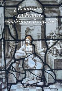 Renaissance en France, renaissance française ? : actes du colloque, Rome, Villa Medicis, 7-9 juin 2007