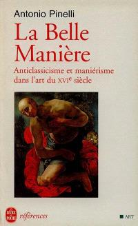 La belle manière : anticlassicisme et maniérisme dans l'art du XVIe siècle