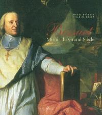 Bossuet : miroir du grand siècle : exposition, Meaux, Musée Bossuet, 3 avril-1er août 2004